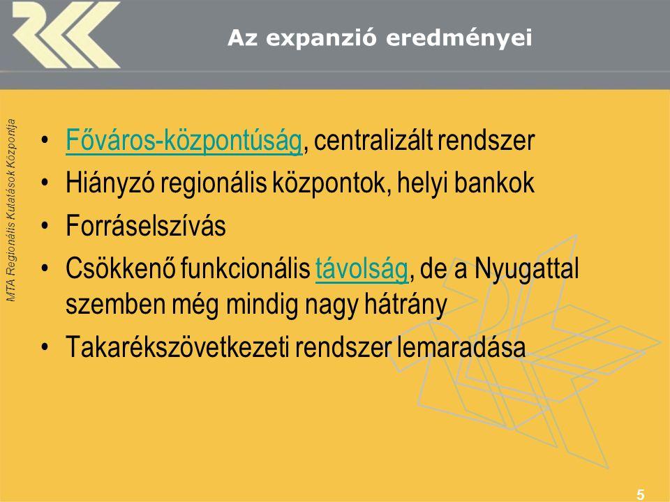 MTA Regionális Kutatások Központja Az expanzió eredményei Főváros-központúság, centralizált rendszerFőváros-központúság Hiányzó regionális központok,