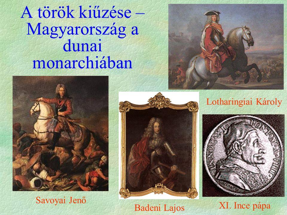 A török kiűzése – Magyarország a dunai monarchiában Savoyai Jenő Badeni Lajos Lotharingiai Károly XI.