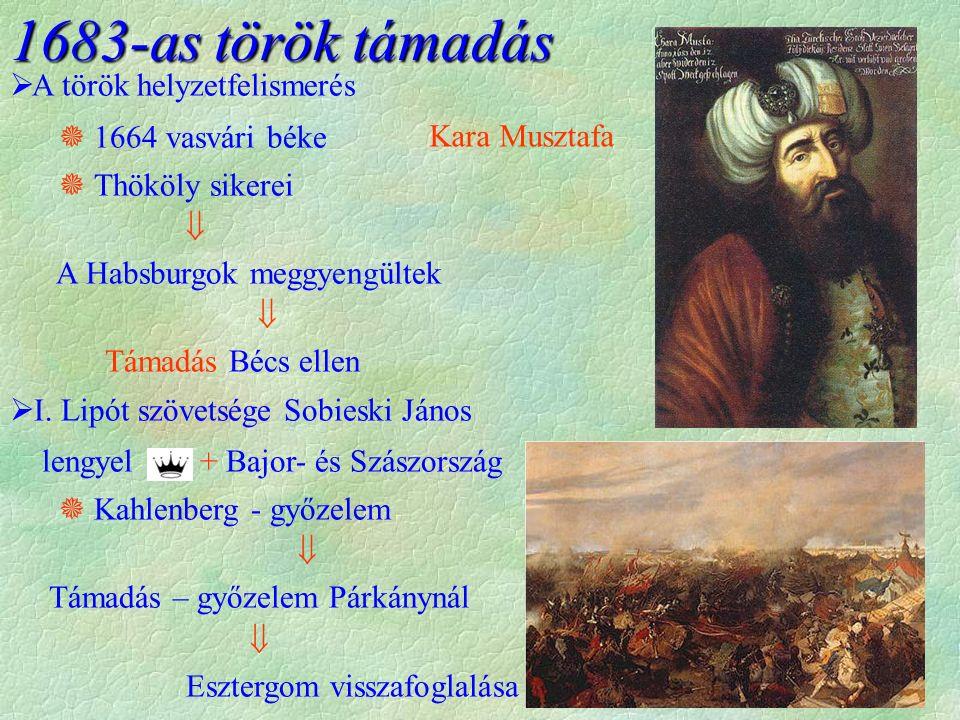 1683-as török támadás Kara Musztafa  A török helyzetfelismerés  1664 vasvári béke  Thököly sikerei  A Habsburgok meggyengültek  Támadás Bécs ellen  I.