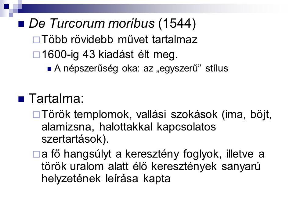 De Turcorum moribus (1544)  Több rövidebb művet tartalmaz  1600-ig 43 kiadást élt meg.
