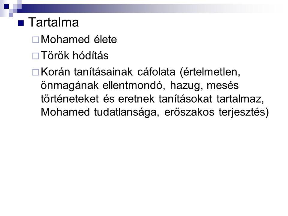Tartalma  Mohamed élete  Török hódítás  Korán tanításainak cáfolata (értelmetlen, önmagának ellentmondó, hazug, mesés történeteket és eretnek tanításokat tartalmaz, Mohamed tudatlansága, erőszakos terjesztés)