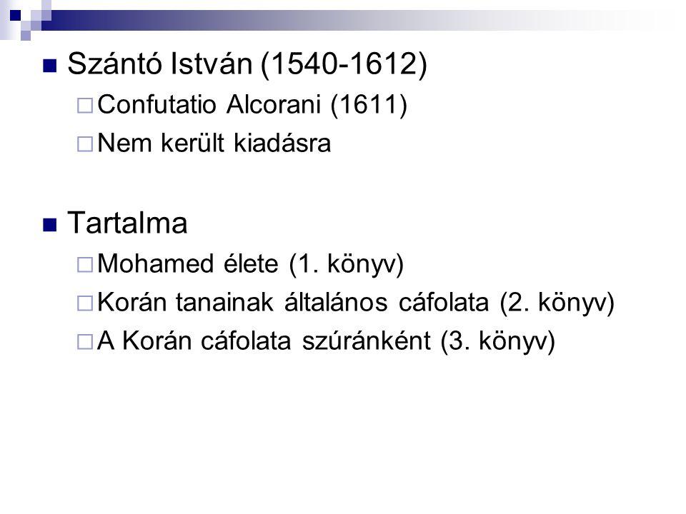 Szántó István (1540-1612)  Confutatio Alcorani (1611)  Nem került kiadásra Tartalma  Mohamed élete (1.