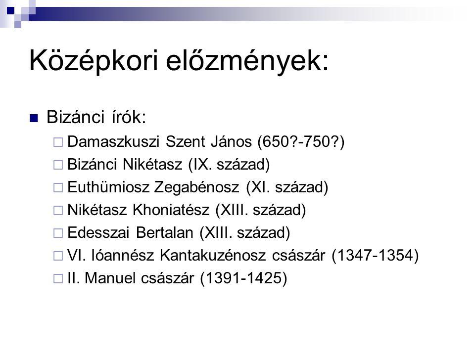 Középkori előzmények: Bizánci írók:  Damaszkuszi Szent János (650 -750 )  Bizánci Nikétasz (IX.