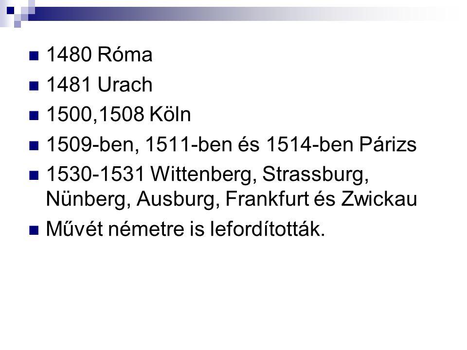 1480 Róma 1481 Urach 1500,1508 Köln 1509-ben, 1511-ben és 1514-ben Párizs 1530-1531 Wittenberg, Strassburg, Nünberg, Ausburg, Frankfurt és Zwickau Művét németre is lefordították.