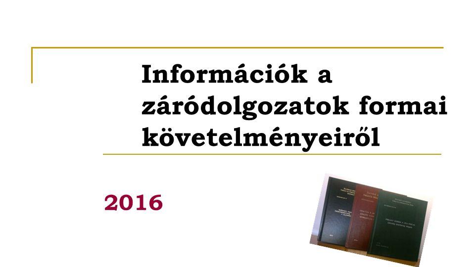 Információk a záródolgozatok formai követelményeiről 2016