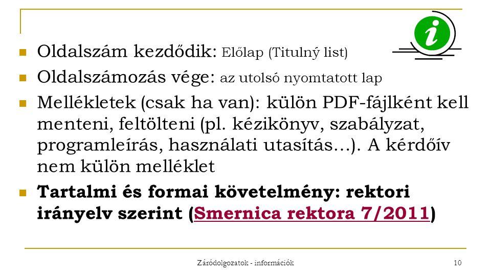 Záródolgozatok - információk 10 Oldalszám kezdődik: Előlap (Titulný list) Oldalszámozás vége: az utolsó nyomtatott lap Mellékletek (csak ha van): külön PDF-fájlként kell menteni, feltölteni (pl.