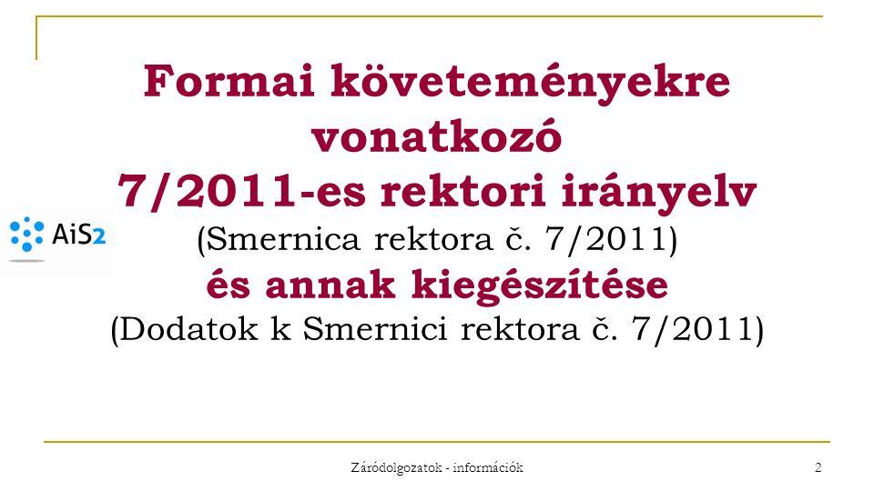 Záródolgozatok - információk 2 Formai követeményekre vonatkozó 7/2011-es rektori irányelv (Smernica rektora č.