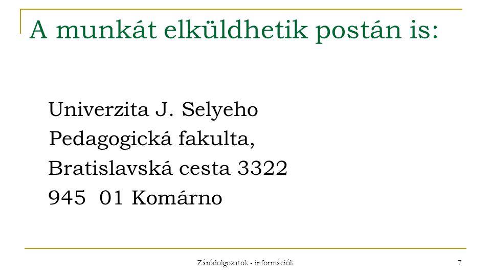 Záródolgozatok - információk 7 A munkát elküldhetik postán is: Univerzita J.