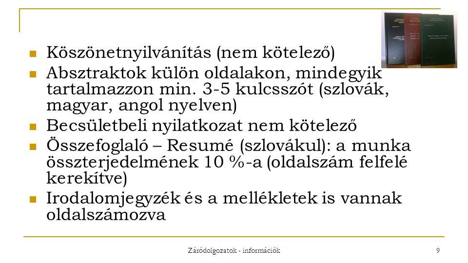 Záródolgozatok - információk 9 Köszönetnyilvánítás (nem kötelező) Absztraktok külön oldalakon, mindegyik tartalmazzon min.