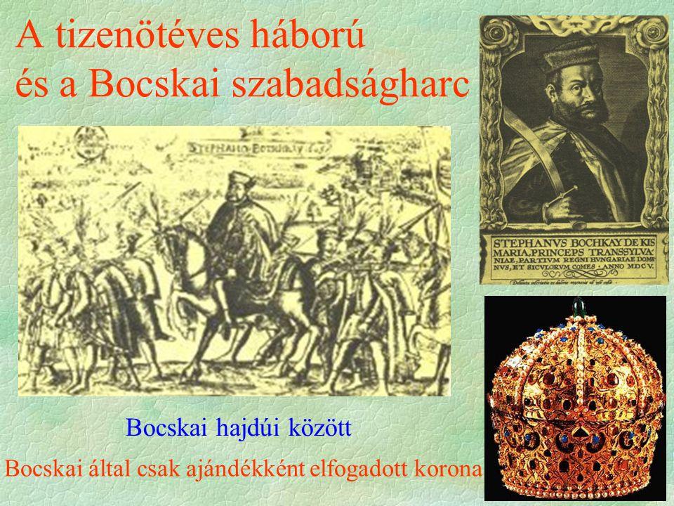 A tizenötéves háború és a Bocskai szabadságharc Bocskai hajdúi között Bocskai által csak ajándékként elfogadott korona