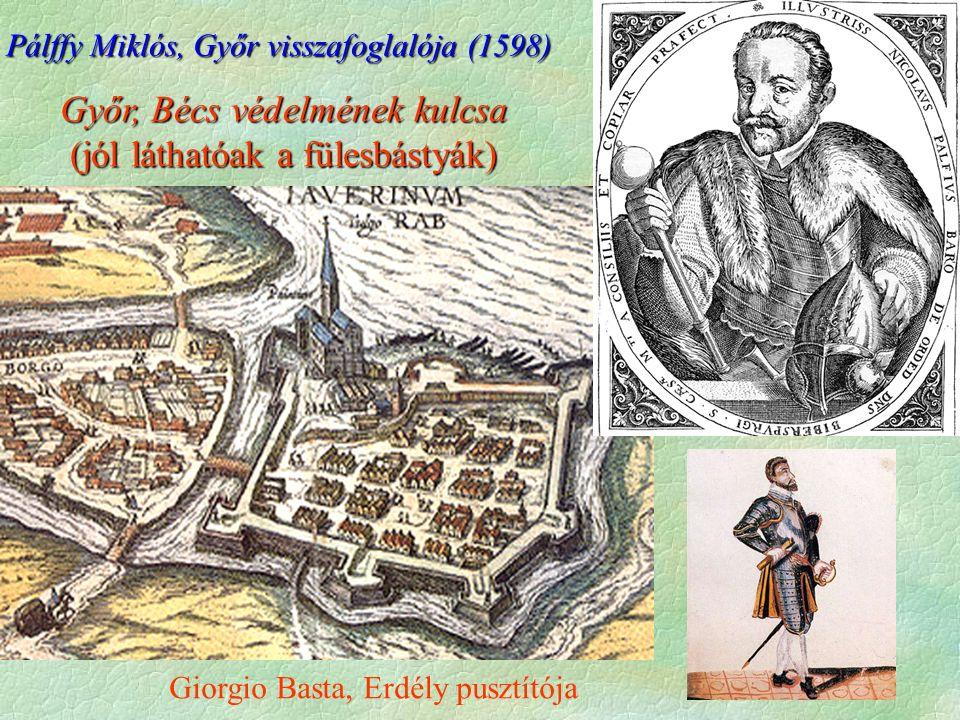 Pálffy Miklós, Győr visszafoglalója (1598) Győr, Bécs védelmének kulcsa (jól láthatóak a fülesbástyák) Giorgio Basta, Erdély pusztítója