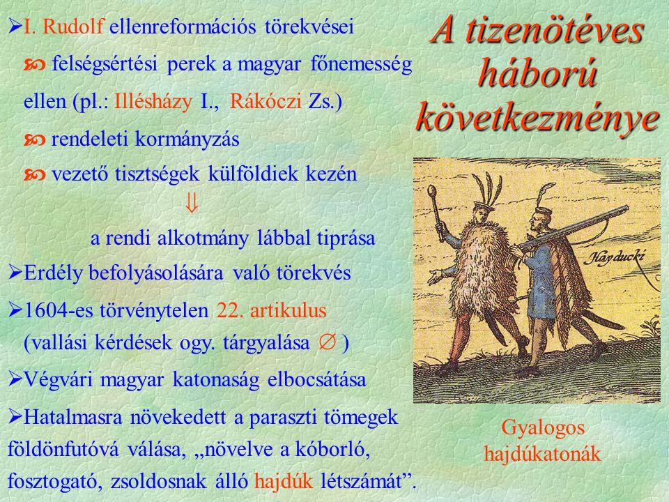 Gyalogos hajdúkatonák  I. Rudolf ellenreformációs törekvései  felségsértési perek a magyar főnemesség ellen (pl.: Illésházy I., Rákóczi Zs.)  rende