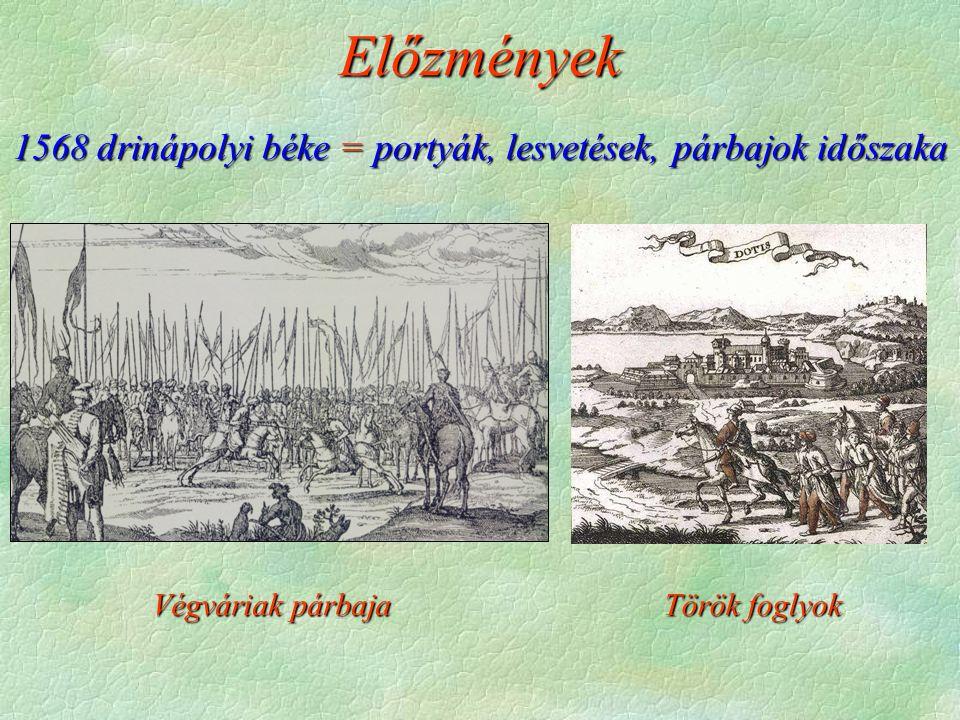 1568 drinápolyi béke = portyák, lesvetések, párbajok időszaka Végváriak párbaja Török foglyok Előzmények