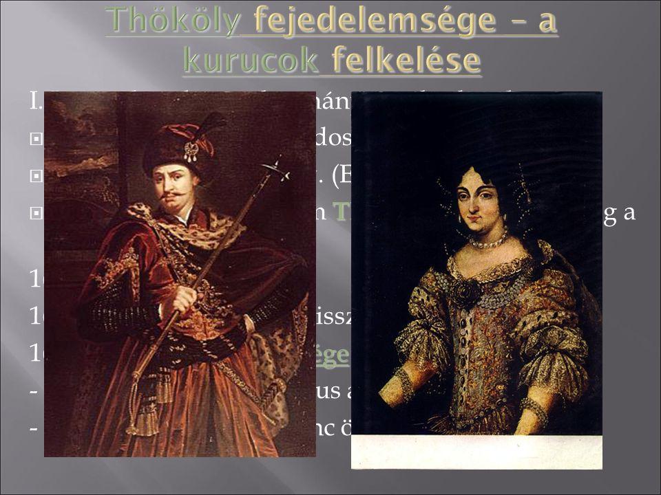 I. Lipót abszolutista kormányzása kudarc lett  kuruc társadalom (bujdosók, végváriak)  Habsburg-ellenes szöv. (Erdély, fr., kurucok) Thököly Imrét 