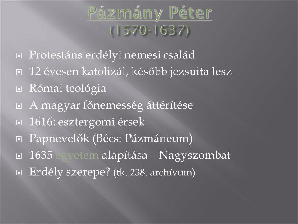  Protestáns erdélyi nemesi család  12 évesen katolizál, később jezsuita lesz  Római teológia  A magyar főnemesség áttérítése  1616: esztergomi ér