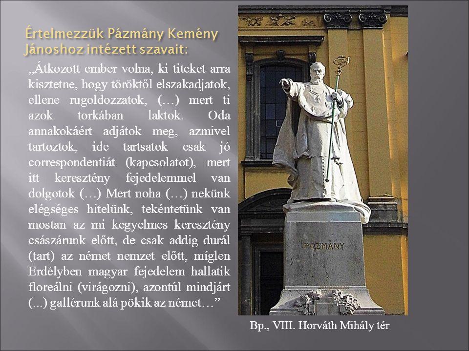 """Értelmezzük Pázmány Kemény Jánoshoz intézett szavait: """"Átkozott ember volna, ki titeket arra kisztetne, hogy töröktől elszakadjatok, ellene rugoldozza"""