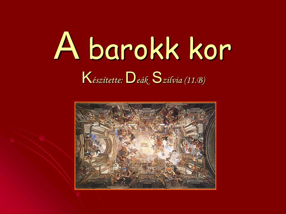 A barokk kor K észítette: D eák S zilvia (11.B)