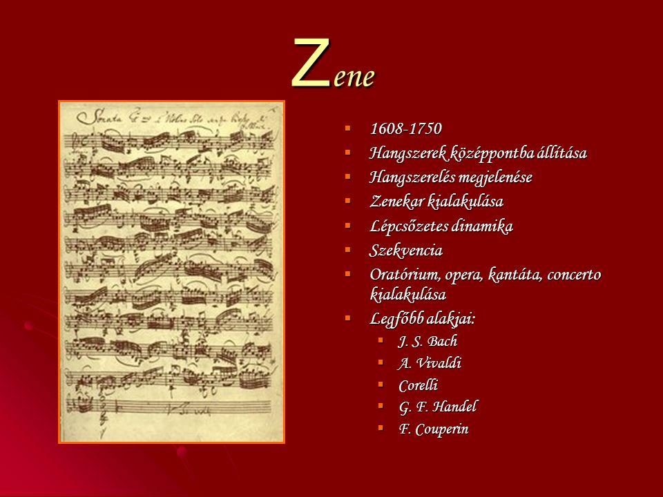 Z ene  1608-1750  Hangszerek középpontba állítása  Hangszerelés megjelenése  Zenekar kialakulása  Lépcsőzetes dinamika  Szekvencia  Oratórium, opera, kantáta, concerto kialakulása  Legfőbb alakjai:  J.