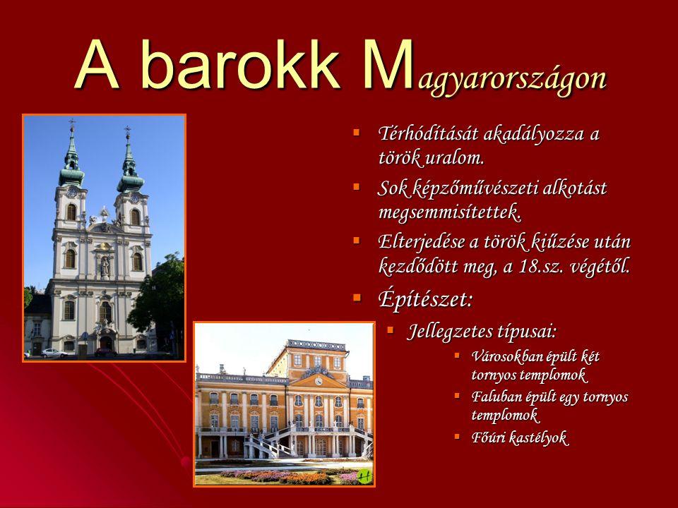A barokk M agyarországon  Térhódítását akadályozza a török uralom.
