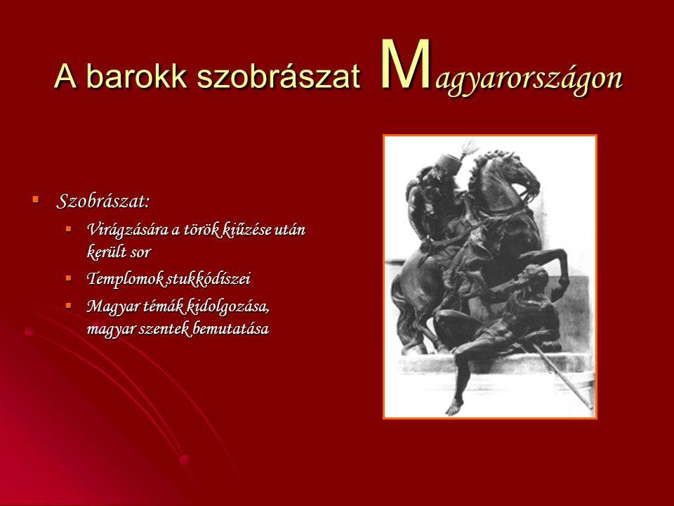 A barokk szobrászat M agyarországon  Szobrászat:  Virágzására a török kiűzése után került sor  Templomok stukkódíszei  Magyar témák kidolgozása, magyar szentek bemutatása