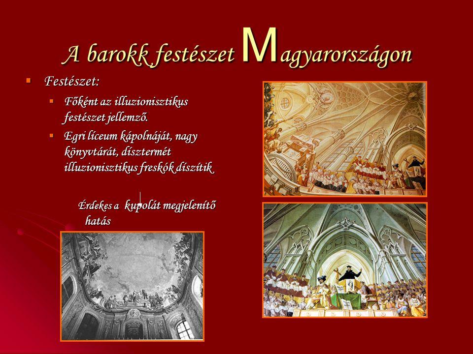 A barokk festészet M agyarországon  Festészet:  Főként az illuzionisztikus festészet jellemző.