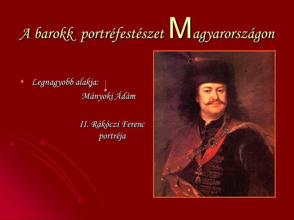 A barokk portréfestészet M agyarországon  Legnagyobb alakja: Mányoki Ádám Mányoki Ádám II.