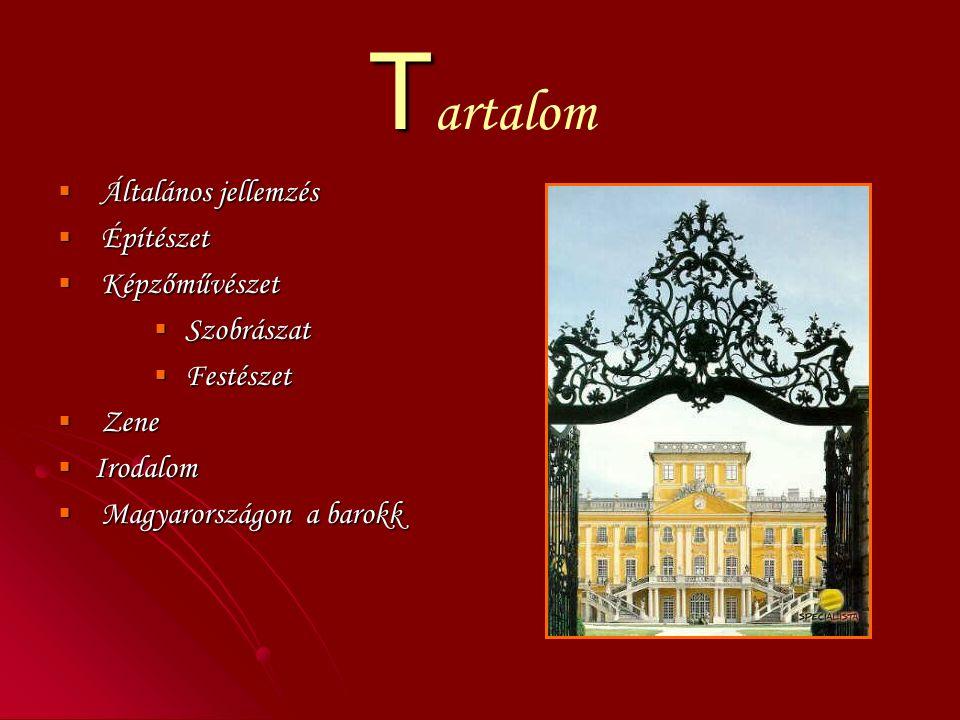 T T artalom  Általános jellemzés  Építészet  Képzőművészet  Szobrászat  Festészet  Zene  Irodalom  Magyarországon a barokk