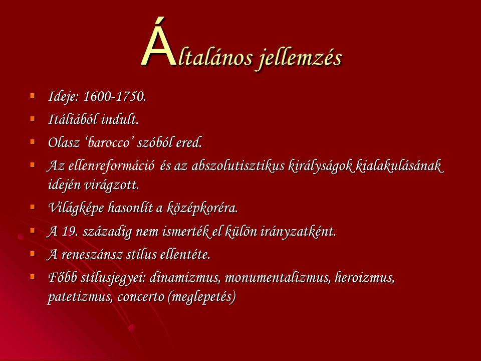 Á ltalános jellemzés  Ideje: 1600-1750.  Itáliából indult.