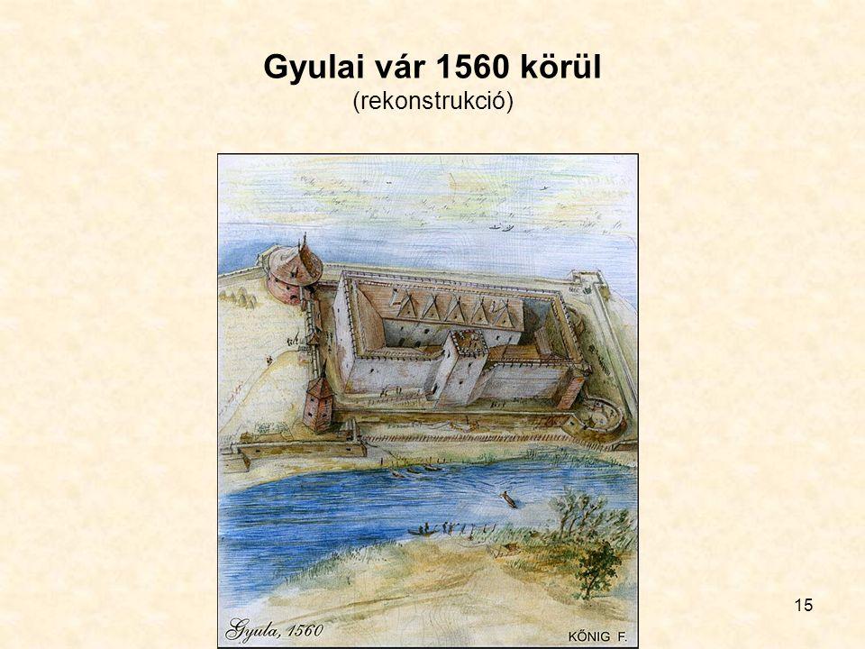 15 Gyulai vár 1560 körül (rekonstrukció)