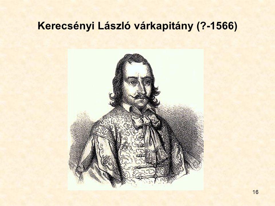 16 Kerecsényi László várkapitány ( -1566)