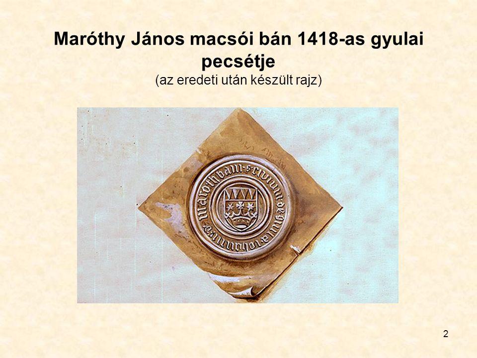 2 Maróthy János macsói bán 1418-as gyulai pecsétje (az eredeti után készült rajz)