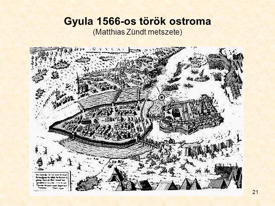 21 Gyula 1566-os török ostroma (Matthias Zündt metszete)