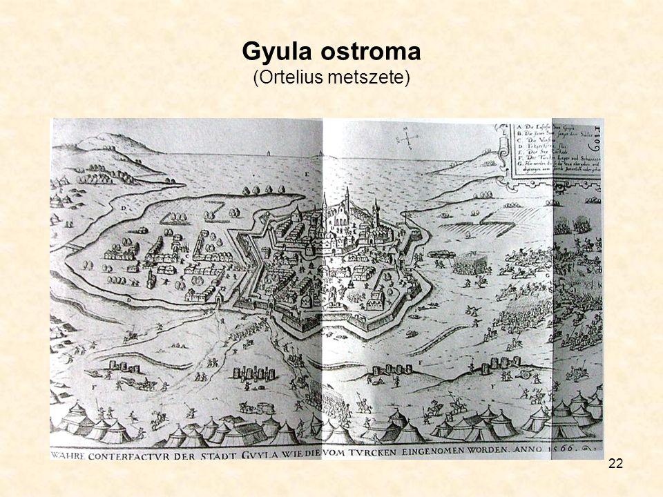 22 Gyula ostroma (Ortelius metszete)