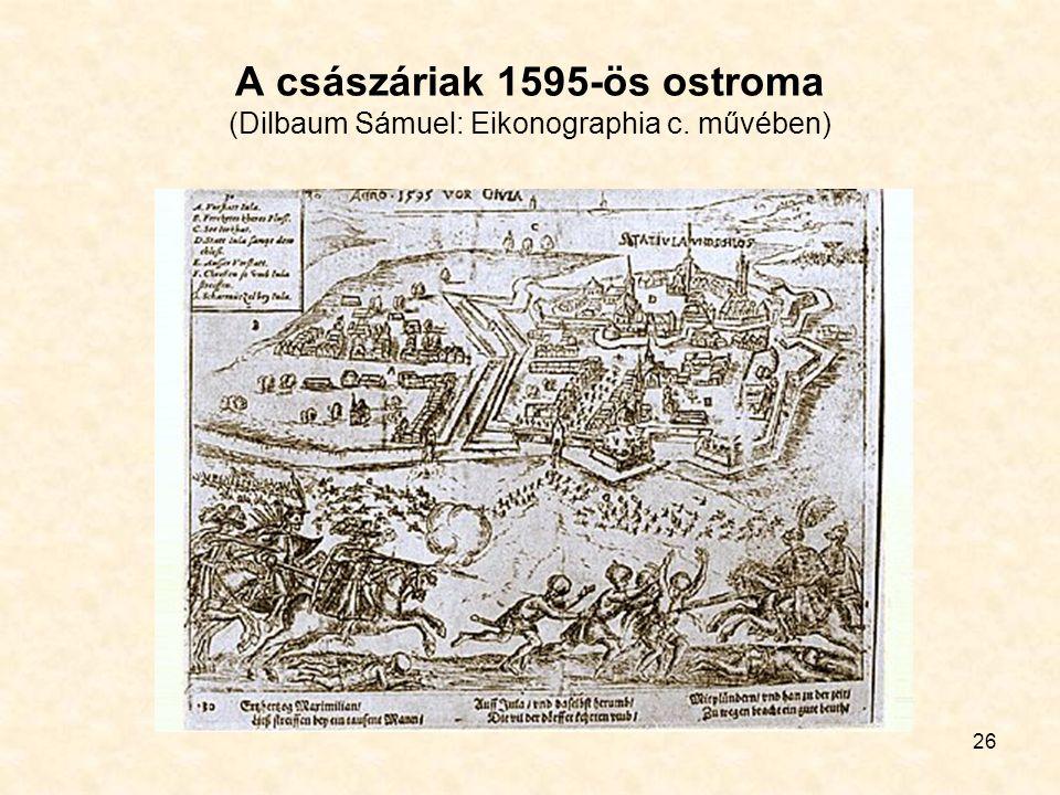 26 A császáriak 1595-ös ostroma (Dilbaum Sámuel: Eikonographia c. művében)