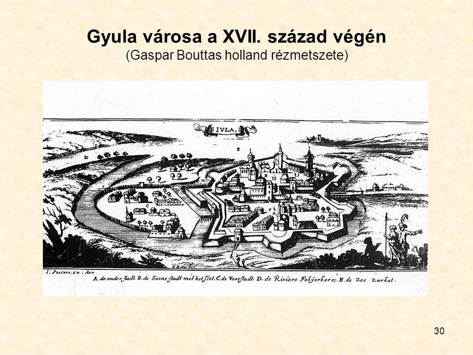 30 Gyula városa a XVII. század végén (Gaspar Bouttas holland rézmetszete)