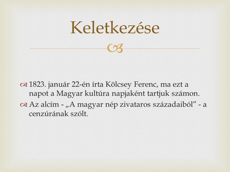 """  1823. január 22-én írta Kölcsey Ferenc, ma ezt a napot a Magyar kultúra napjaként tartjuk számon.  Az alcím - """"A magyar nép zivataros századaiból"""