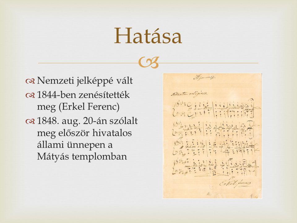  Hatása  Nemzeti jelképpé vált  1844-ben zenésítették meg (Erkel Ferenc)  1848. aug. 20-án szólalt meg először hivatalos állami ünnepen a Mátyás t