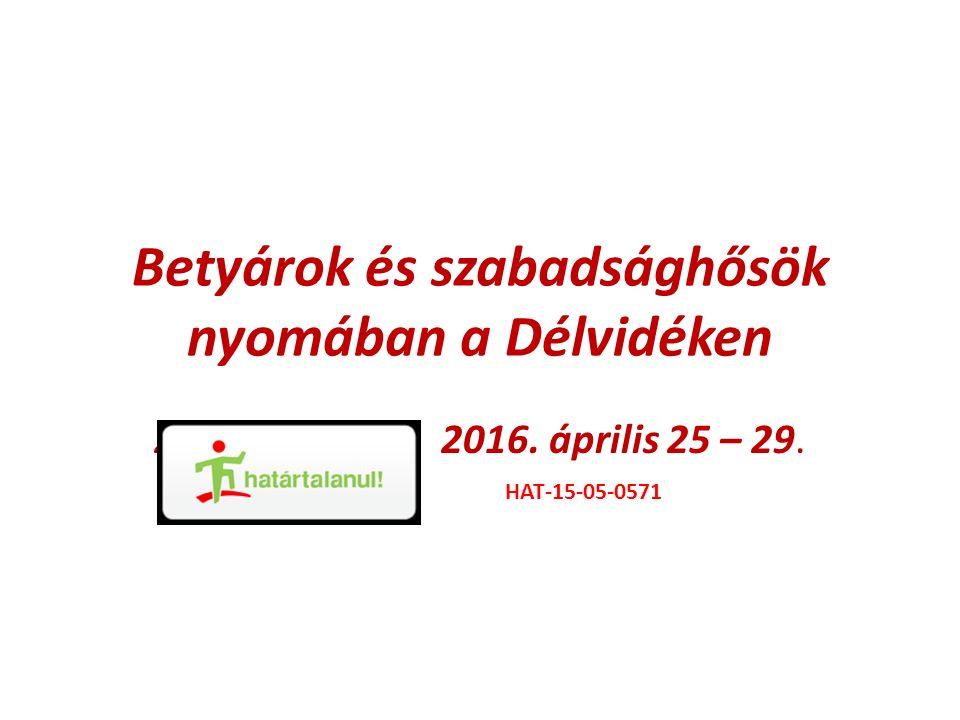 Betyárok és szabadsághősök nyomában a Délvidéken 201 2016. április 25 – 29. HAT-15-05-0571