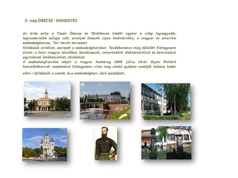 5. nap ÓBECSE - KISHEGYES Az óriás zsilip a Tiszán Óbecse és Törökbecse között egykor a világ legnagyobb, legmodernebb zsilipje volt, amelyet Kossuth