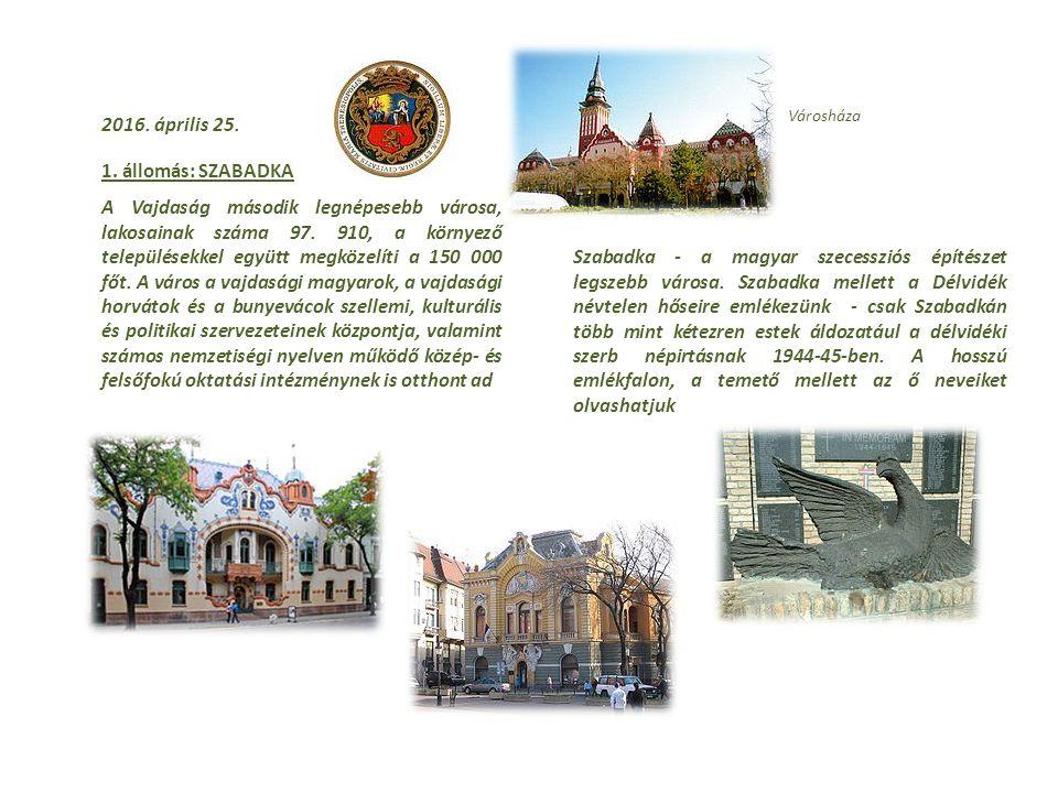 2016.április 25. 1. állomás: SZABADKA A Vajdaság második legnépesebb városa, lakosainak száma 97.