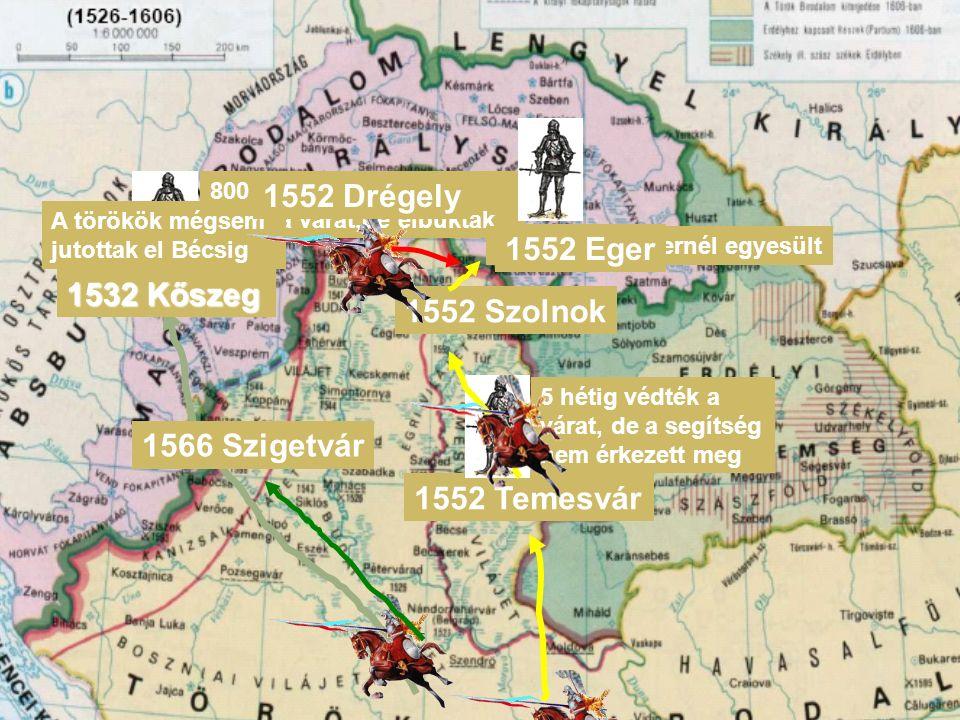 1532 Kőszeg 800 katona a végsőkig védte a várat,de elbuktak A törökök mégsem jutottak el Bécsig 1552 Temesvár 5 hétig védték a várat, de a segítség nem érkezett meg 1552 Szolnok 1552 Drégely A két sereg Egernél egyesült 1552 Eger 1566 Szigetvár