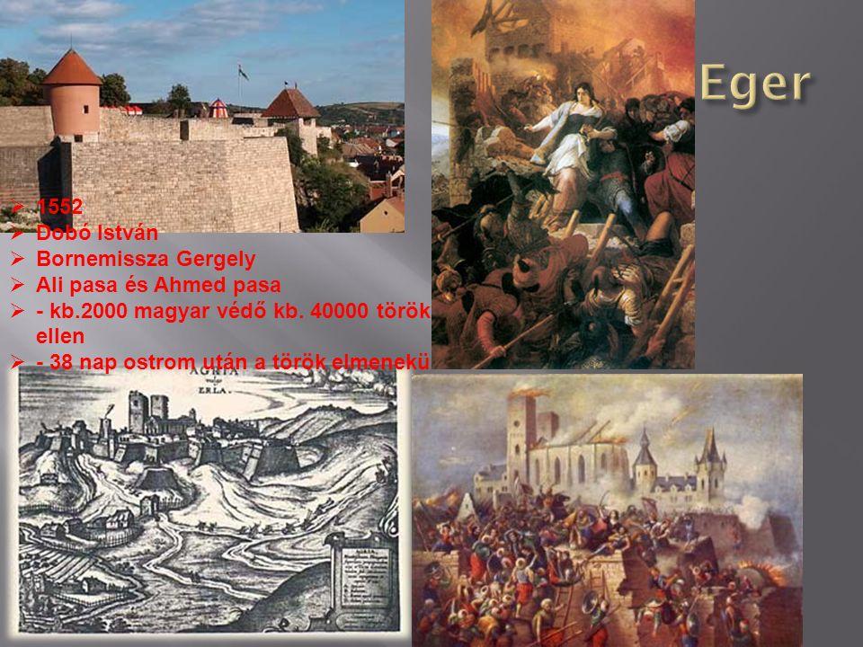  1552  Dobó István  Bornemissza Gergely  Ali pasa és Ahmed pasa  - kb.2000 magyar védő kb. 40000 török ellen  - 38 nap ostrom után a török elmen