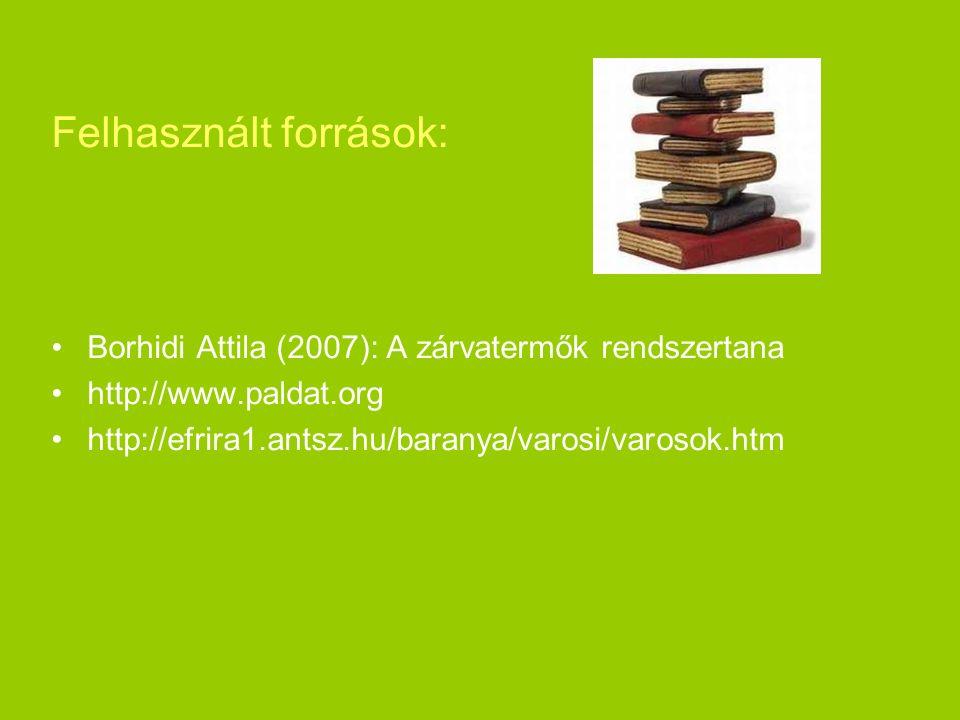 Felhasznált források: Borhidi Attila (2007): A zárvatermők rendszertana http://www.paldat.org http://efrira1.antsz.hu/baranya/varosi/varosok.htm