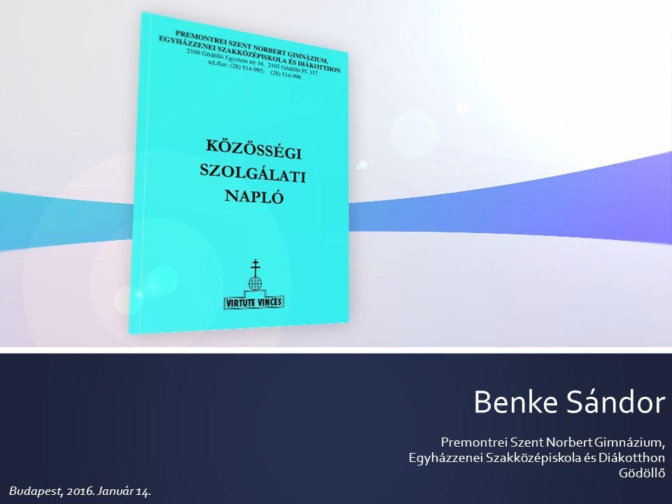Benke Sándor Premontrei Szent Norbert Gimnázium, Egyházzenei Szakközépiskola és Diákotthon Gödöllő Budapest, 2016. Január 14.