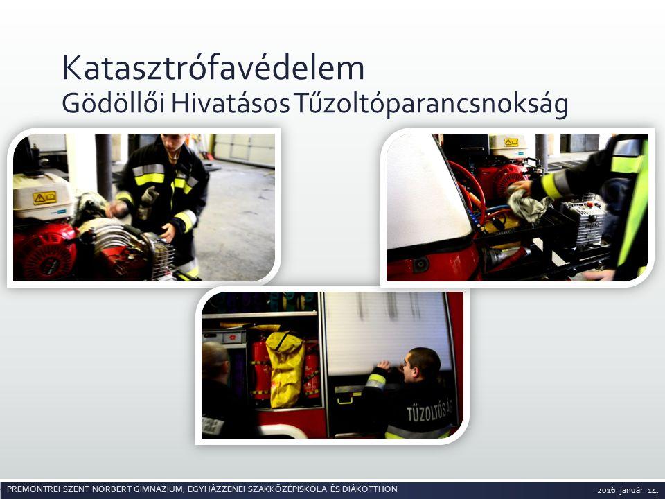 Katasztrófavédelem Gödöllői Hivatásos Tűzoltóparancsnokság 2016. január. 14. PREMONTREI SZENT NORBERT GIMNÁZIUM, EGYHÁZZENEI SZAKKÖZÉPISKOLA ÉS DIÁKOT