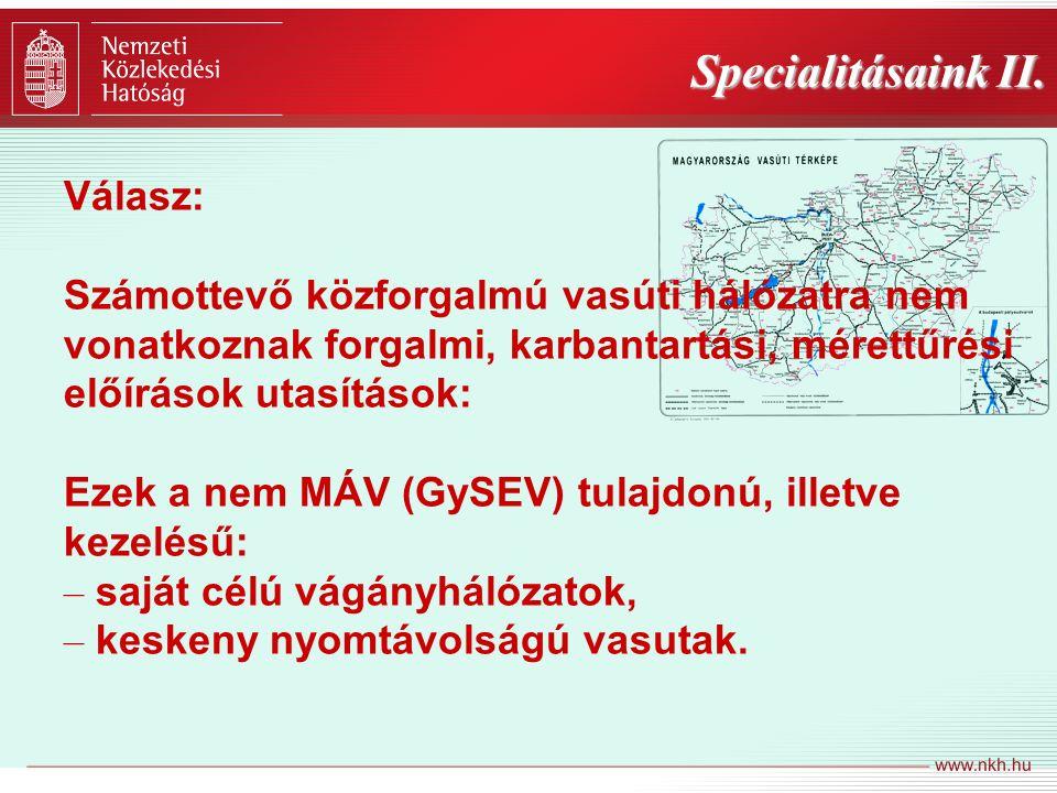 Specialitásaink II. Válasz: Számottevő közforgalmú vasúti hálózatra nem vonatkoznak forgalmi, karbantartási, mérettűrési előírások utasítások: Ezek a