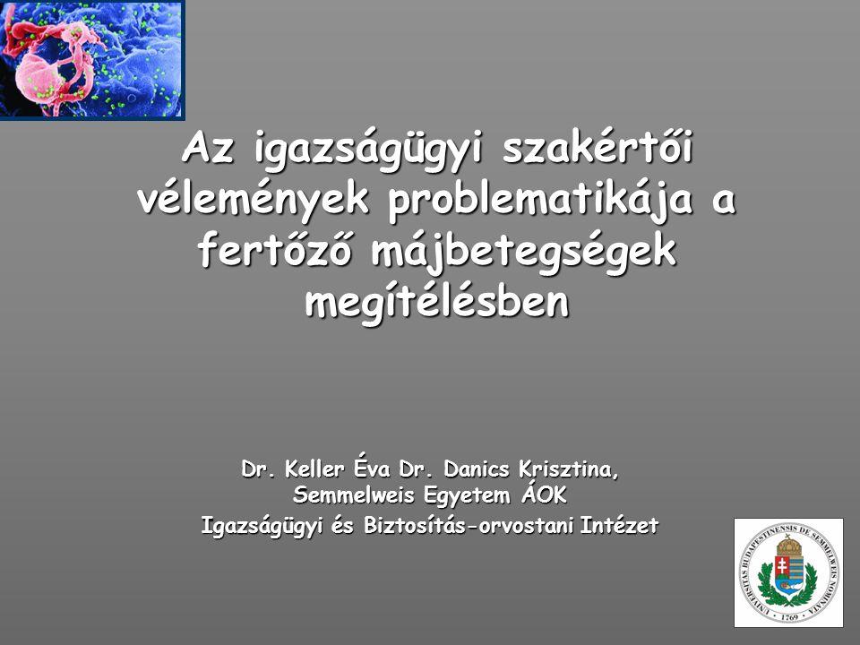 Az igazságügyi szakértői vélemények problematikája a fertőző májbetegségek megítélésben Dr. Keller Éva Dr. Danics Krisztina, Semmelweis Egyetem ÁOK Ig