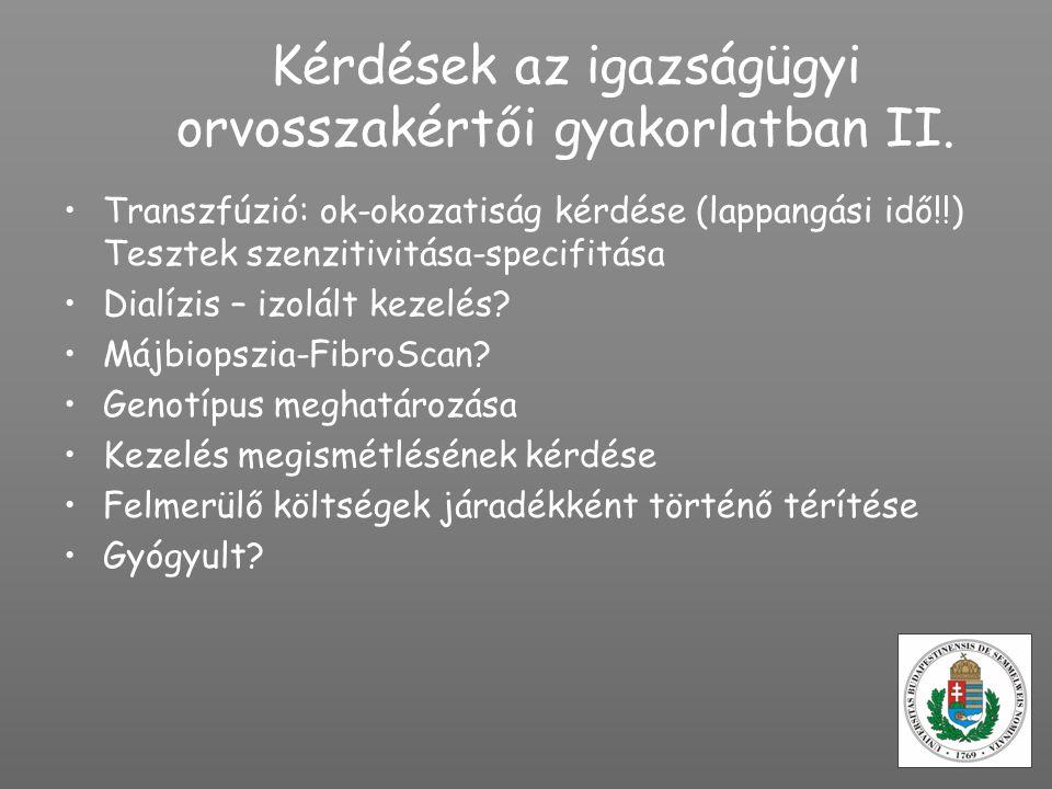 Kérdések az igazságügyi orvosszakértői gyakorlatban II. Transzfúzió: ok-okozatiság kérdése (lappangási idő!!) Tesztek szenzitivitása-specifitása Dialí