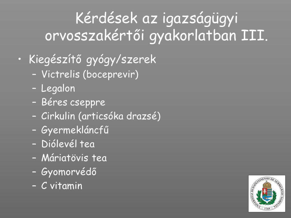 Kérdések az igazságügyi orvosszakértői gyakorlatban III. Kiegészítő gyógy/szerek –Victrelis (boceprevir) –Legalon –Béres cseppre –Cirkulin (articsóka