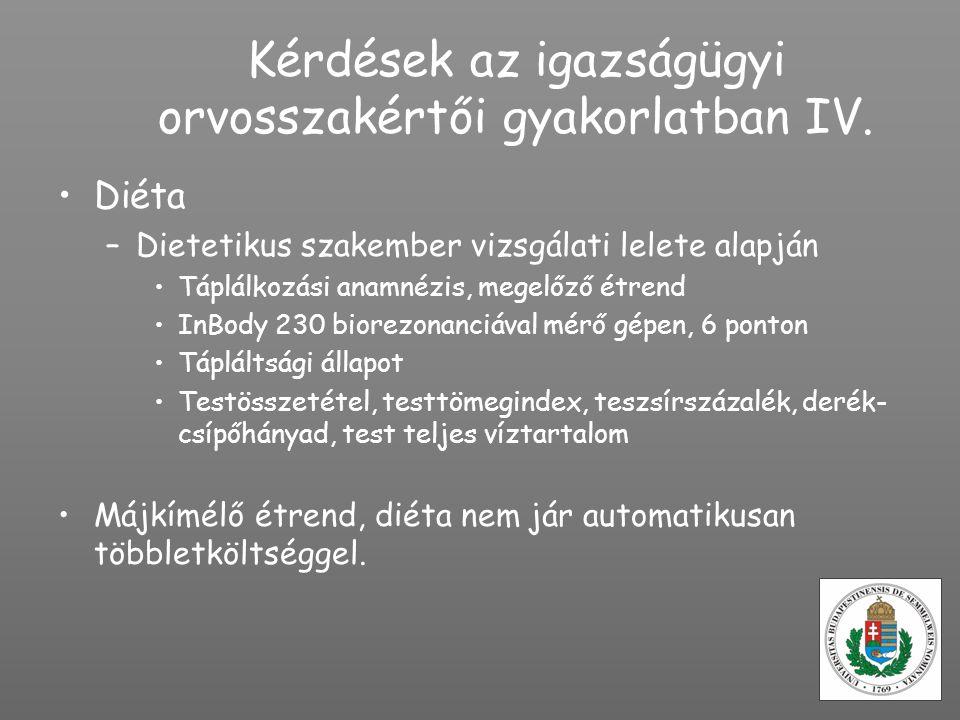 Kérdések az igazságügyi orvosszakértői gyakorlatban IV. Diéta –Dietetikus szakember vizsgálati lelete alapján Táplálkozási anamnézis, megelőző étrend
